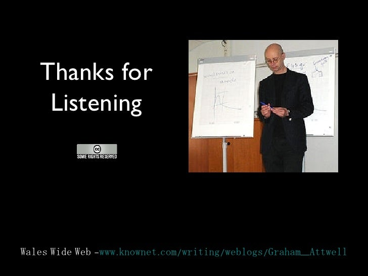 Thanks for Listening Wales Wide Web - www.knownet.com/writing/weblogs/Graham_Attwell