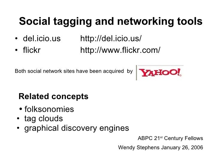 Social tagging and networking tools <ul><li>del.icio.us  http://del.icio.us/ </li></ul><ul><li>flickr http://www.flickr.co...