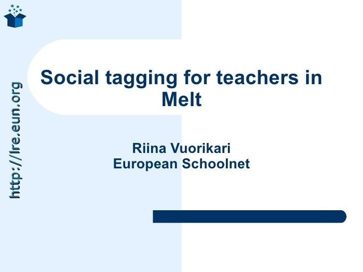 Social tagging for teachers in http://lre.eun.org                                       Melt                              ...