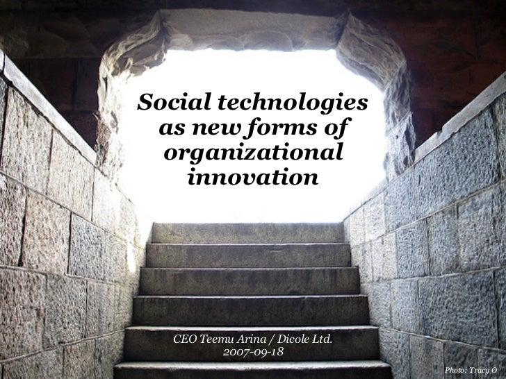 Social technologies  as new forms of   organizational     innovation       CEO Teemu Arina / Dicole Ltd.           2007-09...