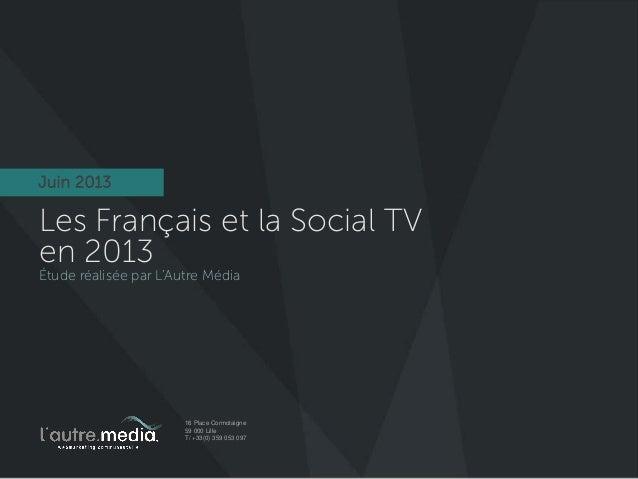 16 Place Cormotaigne59 000 LilleT/ +33(0) 359 053 097Les Français et la Social TVen 2013Étude réalisée par L'Autre MédiaJu...