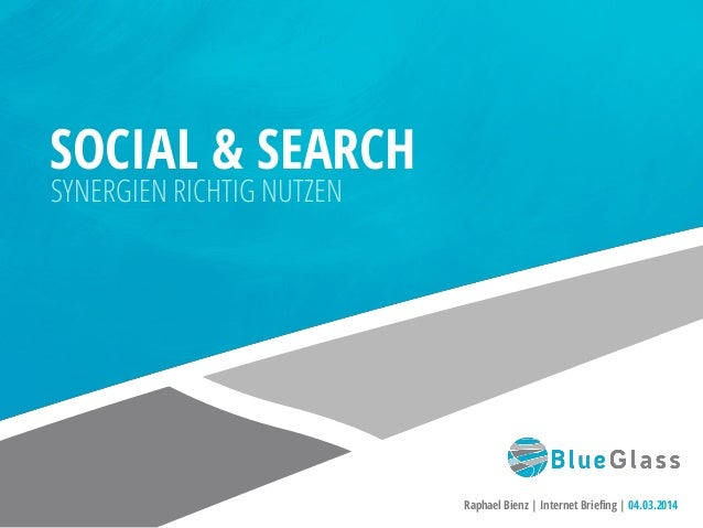 SOCIAL & SEARCH SYNERGIEN RICHTIG NUTZEN  Raphael Bienz | Internet Briefing | 04.03.2014