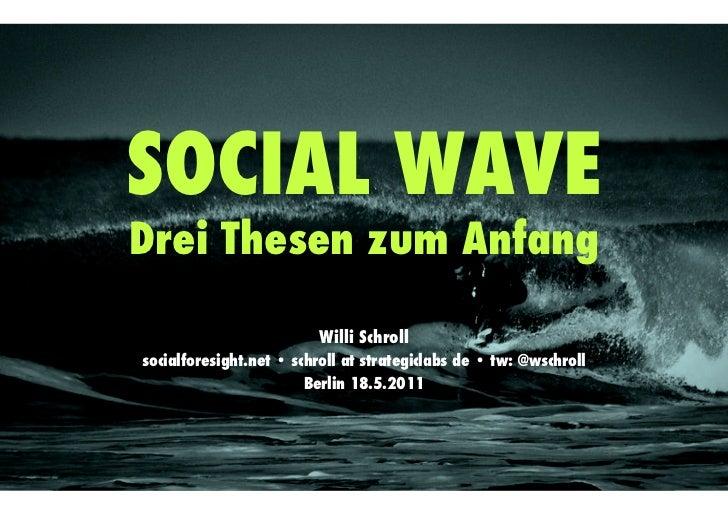 SOCIAL WAVEDrei Thesen zum Anfang                     !                         Willi Schrollsocialforesight.net • schroll...