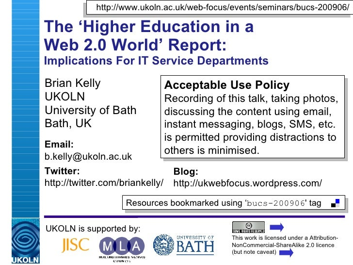 The 'Higher Education in a  Web 2.0 World' Report:  Implications For IT Service Departments Brian Kelly UKOLN University o...
