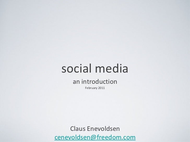 social media <ul><li>an introduction </li></ul><ul><li>February 2011 </li></ul><ul><li>Claus Enevoldsen </li></ul><ul><li>...
