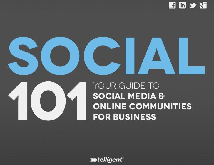 Social101        Your Guide to        Social Media &        Online Communities        for Business  © 2012 Telligent Syste...