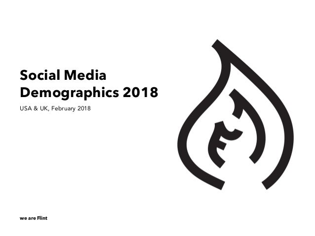 we are Flint Social Media Demographics 2018 USA & UK, February 2018
