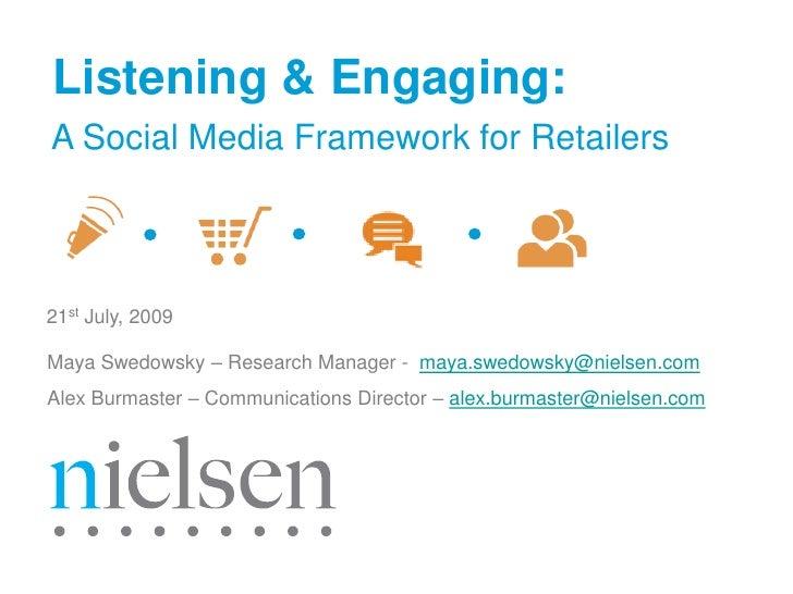 Listening & Engaging: A Social Media Framework for Retailers    21st July, 2009  Maya Swedowsky – Research Manager - maya....