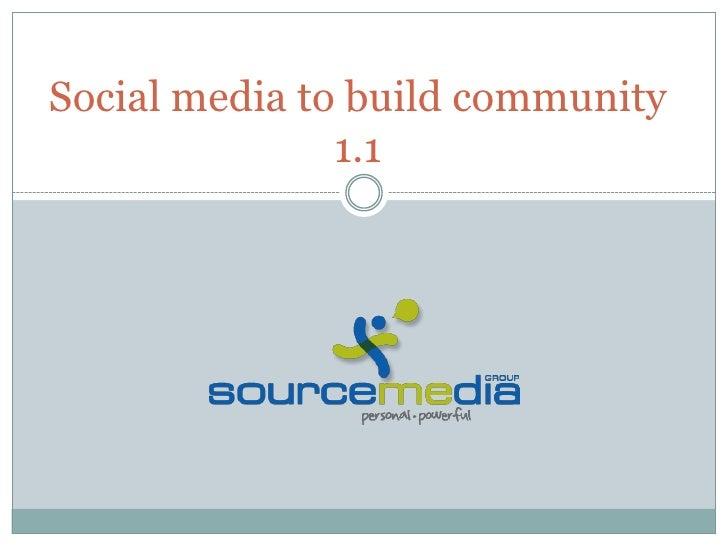Social media to build community1.1<br />