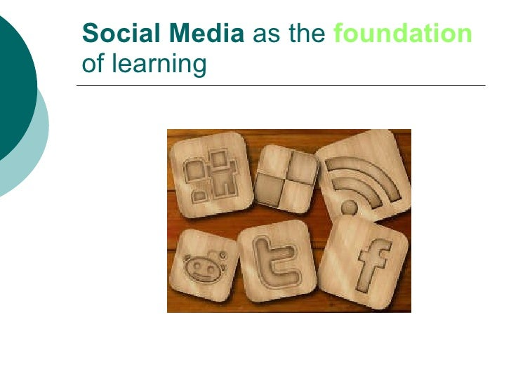 Social Media  as the  foundation  of learning
