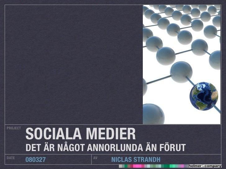 SOCIALA MEDIER PROJECT               DET ÄR NÅGOT ANNORLUNDA ÄN FÖRUT DATE                   AV           080327          ...