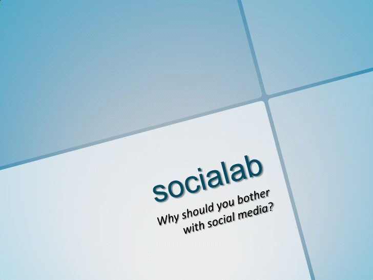 socialab<br />Why should you bother with social media?<br />
