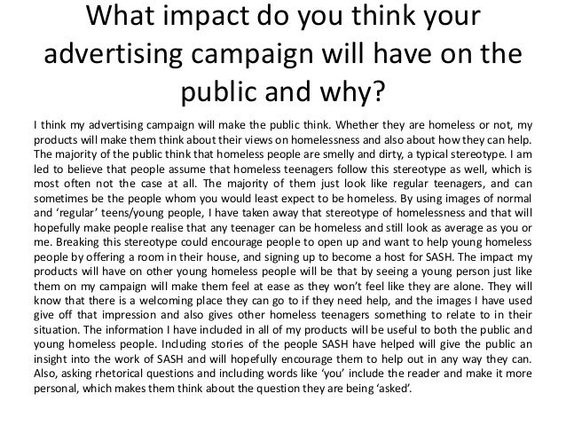 What impact do you think your advertising campaign will have on the public and why? I think my advertising campaign will m...