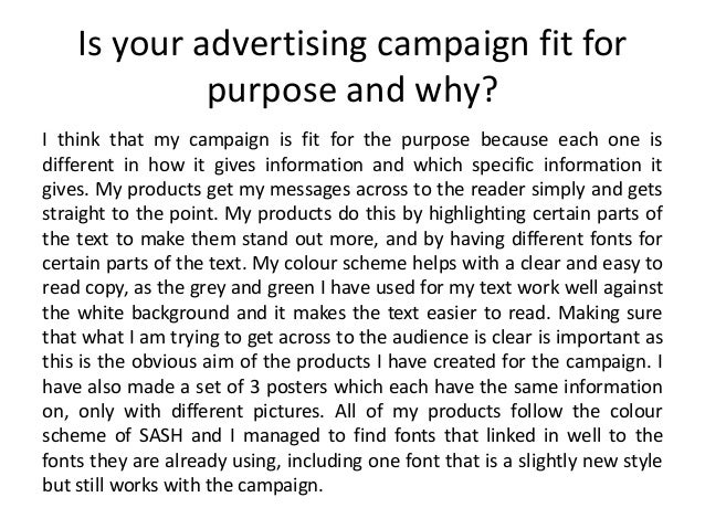Is your advertising campaign fit for purpose and why? I think that my campaign is fit for the purpose because each one is ...
