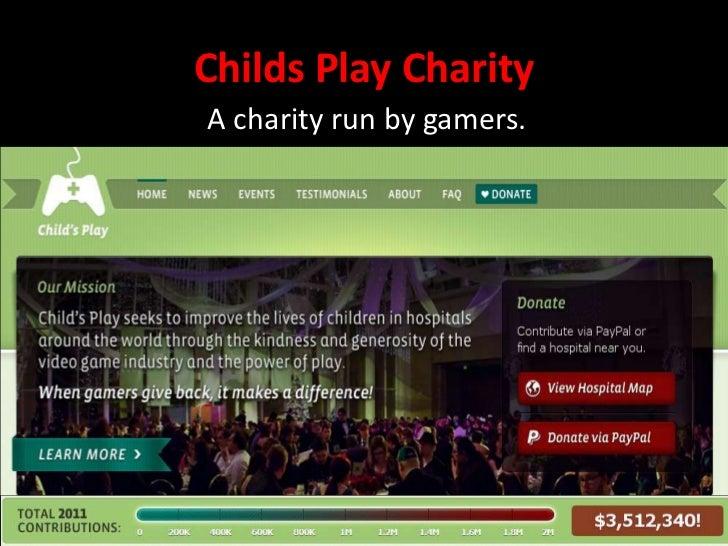 Childs Play CharityA charity run by gamers.