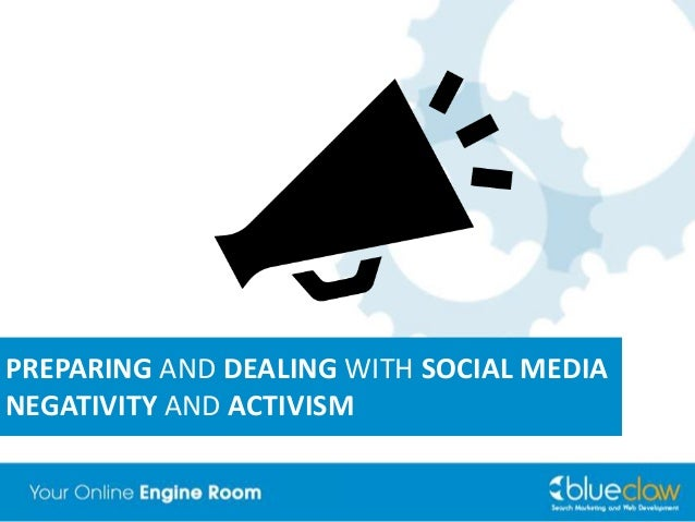 PREPARING AND DEALING WITH SOCIAL MEDIA NEGATIVITY AND ACTIVISM
