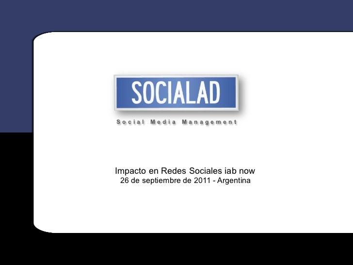 Social   Media   ManagementImpacto en Redes Sociales iab now 26 de septiembre de 2011 - Argentina