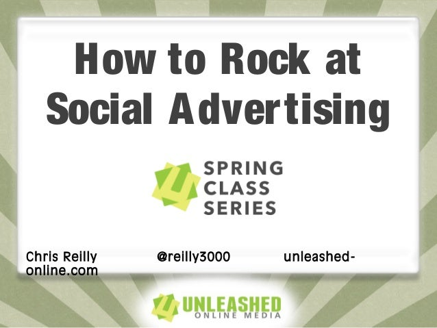 How to Rock atSocial AdvertisingChris Reilly @reilly3000 unleashed-online.com