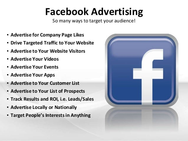 So many ways to target your audience! Facebook Advertising ▪ Advertise for Company Page Likes ▪ Drive Targeted Traffic to ...