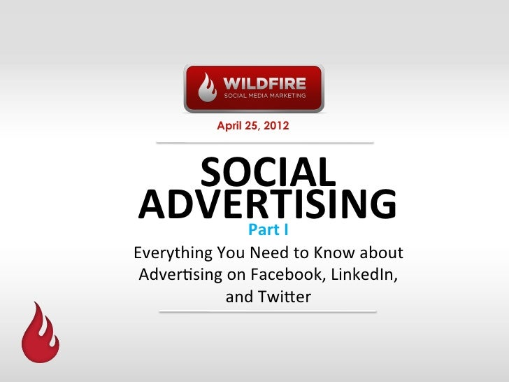 April 25, 2012  SOCIAL	  ADVERTISING	       Part	  I	  Everything	  You	  Need	  to	  Know	  about	   Adver6sing	  on	  Fa...