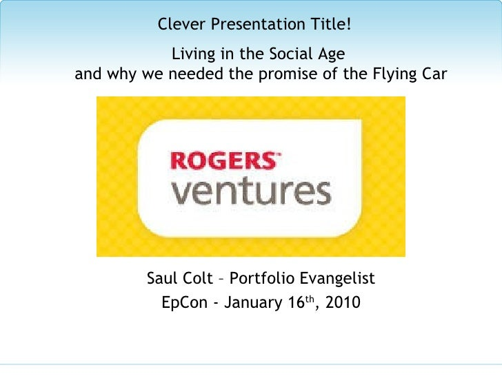 Saul Colt – Portfolio Evangelist EpCon - January 16 th , 2010 Clever Presentation Title! Living in the Social Age  and why...