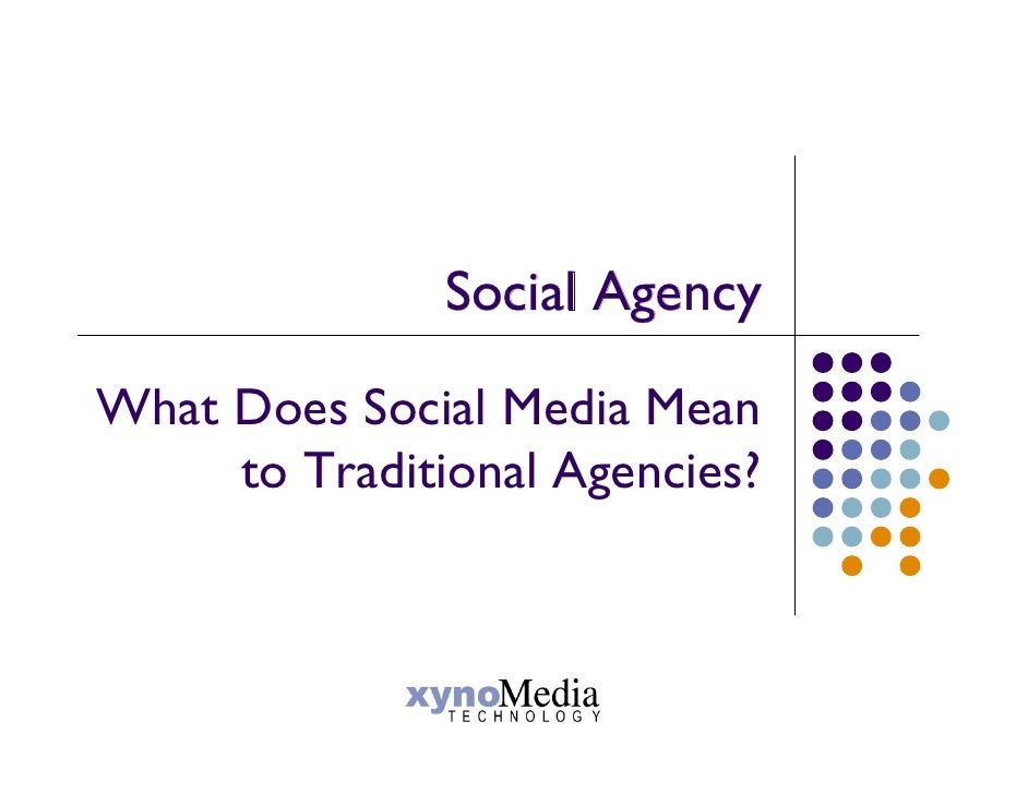 Social Agency  What Does Social Media Mean      to Traditional Agencies?