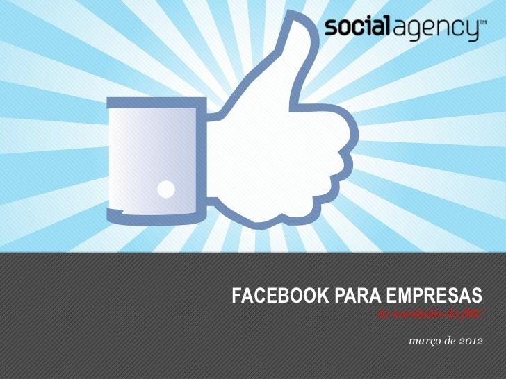 FACEBOOK PARA EMPRESAS            As novidades do fMC                 março de 2012