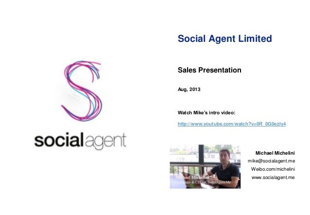 Social Agent Limited Sales Presentation Aug, 2013 Watch Mike's intro video: http://www.youtube.com/watch?v=0R_0G0ezly4 Mic...