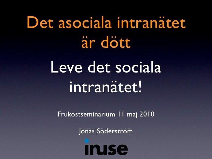 Det asociala intranätet        är dött  Leve det sociala   intranätet!   Frukostseminarium 28 april 2010           Jonas S...