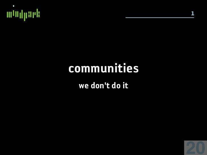 1     communities  we don't do it