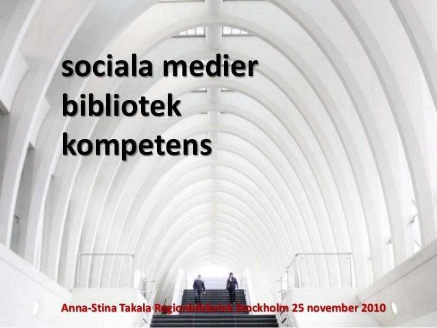 Sociala sociala medier bibliotek kompetens Anna-Stina Takala Regionbibliotek Stockholm 25 november 2010