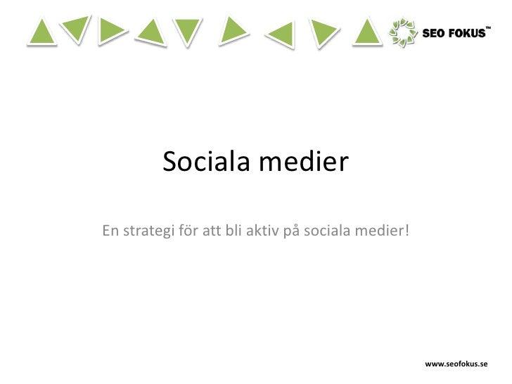 Sociala medier  En strategi för att bli aktiv på sociala medier!                                                        ww...