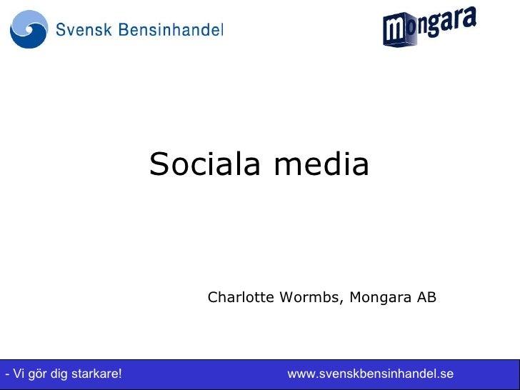 Sociala media                            Charlotte Wormbs, Mongara AB- Vi gör dig starkare!               www.svenskbensin...
