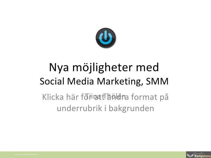 Nya möjligheter med  Social Media Marketing, SMM Tiina Thölén C:UsersIdéSpiranAppDataLocalMicrosoftWindowsTemporary Intern...