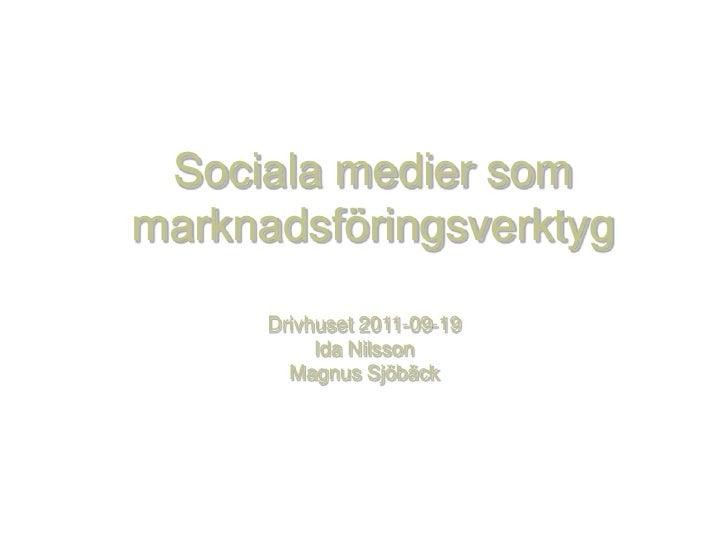 Sociala medier som marknadsföringsverktyg<br />Drivhuset 2011-09-19<br />Ida Nilsson<br />Magnus Sjöbäck<br />