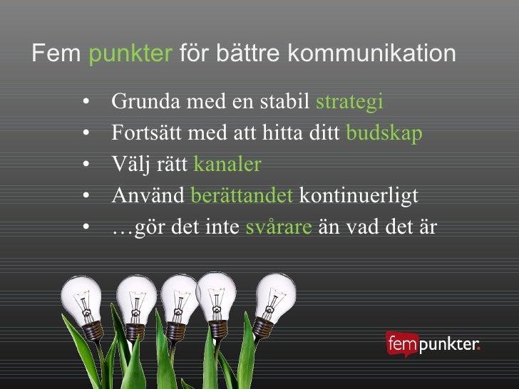 Fem  punkter  för bättre kommunikation <ul><li>Grunda med en stabil  strategi </li></ul><ul><li>Fortsätt med att hitta dit...