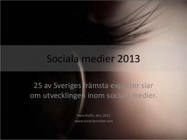 Sociala medier 2013 25 av Sveriges främsta experter siarom utvecklingen inom sociala medier.              Hans Kullin, dec...