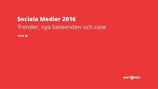 Sociala Medier 2016 Trender, nya beteenden och case 16 04 29