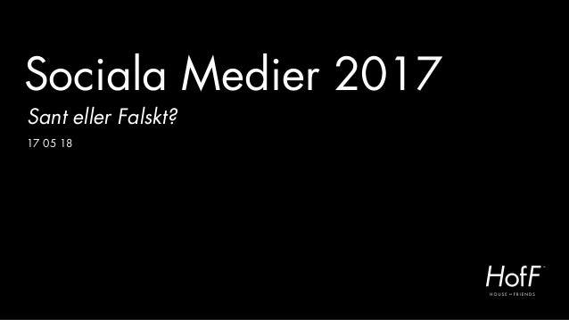 Sociala Medier 2017 Sant eller Falskt? 17 05 18