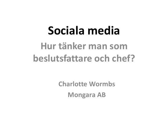 Sociala media Hur tänker man som beslutsfattare och chef? Charlotte Wormbs Mongara AB