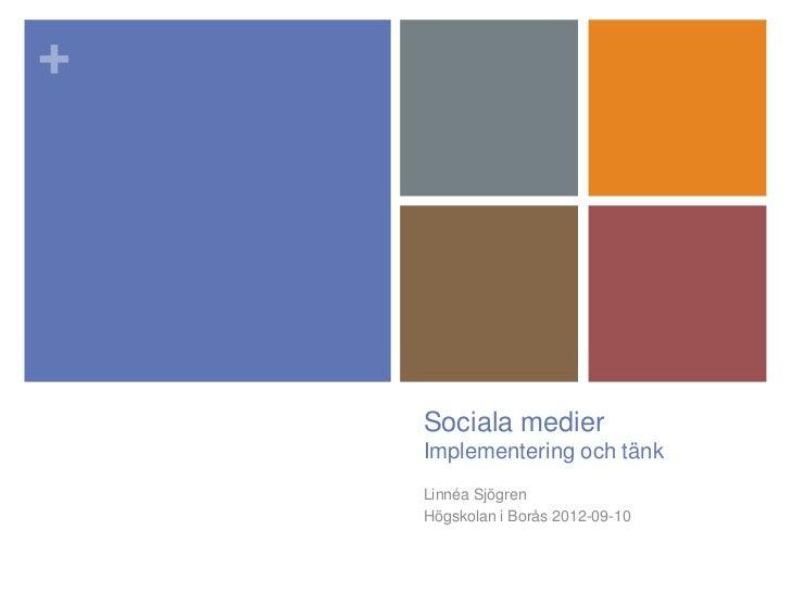 +    Sociala medier    Implementering och tänk    Linnéa Sjögren    Högskolan i Borås 2012-09-10