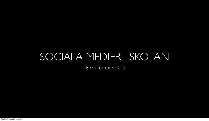 SOCIALA MEDIER I SKOLAN                                28 september 2012fredag 28 september 12