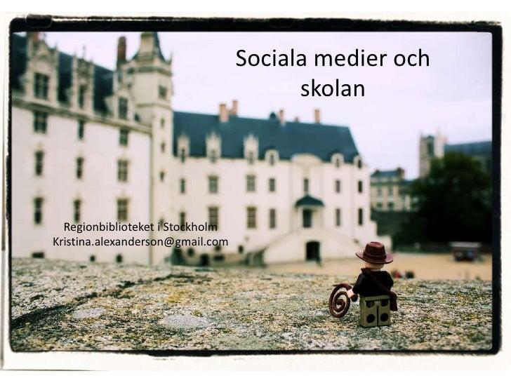 Sociala medier och                                         skolan       Regionbiblioteket i Stockholm Kristina.alexanderso...