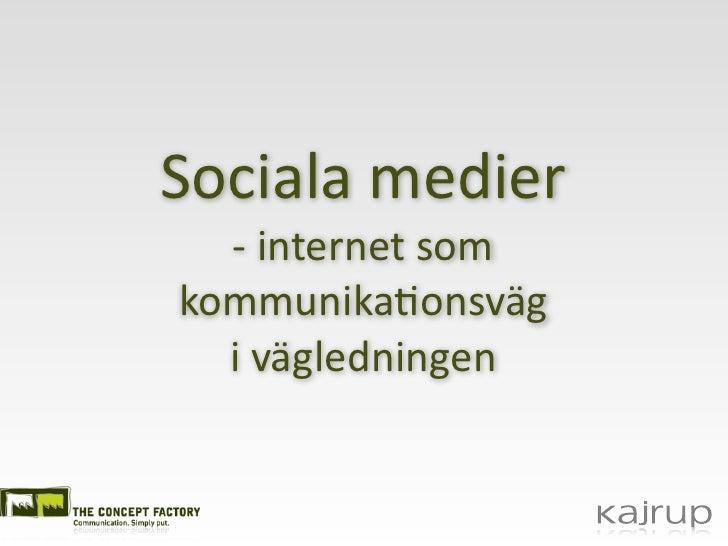 Sociala medier   -‐ internet somkommunika2onsväg  i vägledningen