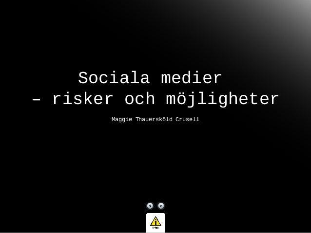 Sociala medier – risker och möjligheter Maggie Thauersköld Crusell