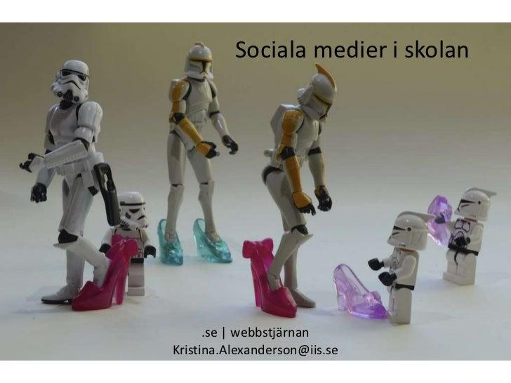 Sociala medier i skolan<br />.se | webbstjärnan<br />Kristina.Alexanderson@iis.se<br />