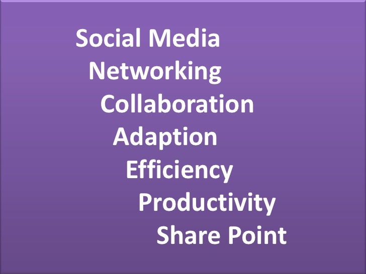 Social Media Networking  Collaboration   Adaption    Efficiency     Productivity       Share Point