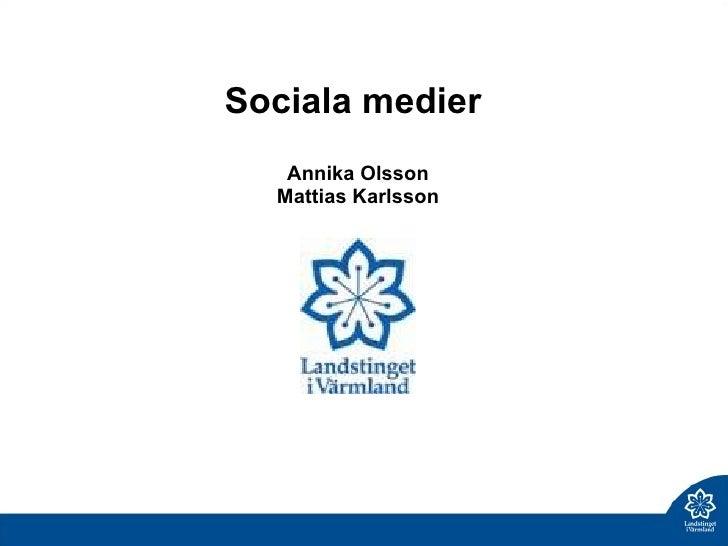 Sociala medier  Annika Olsson Mattias Karlsson