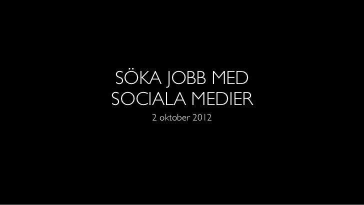 SÖKA JOBB MEDSOCIALA MEDIER    2 oktober 2012