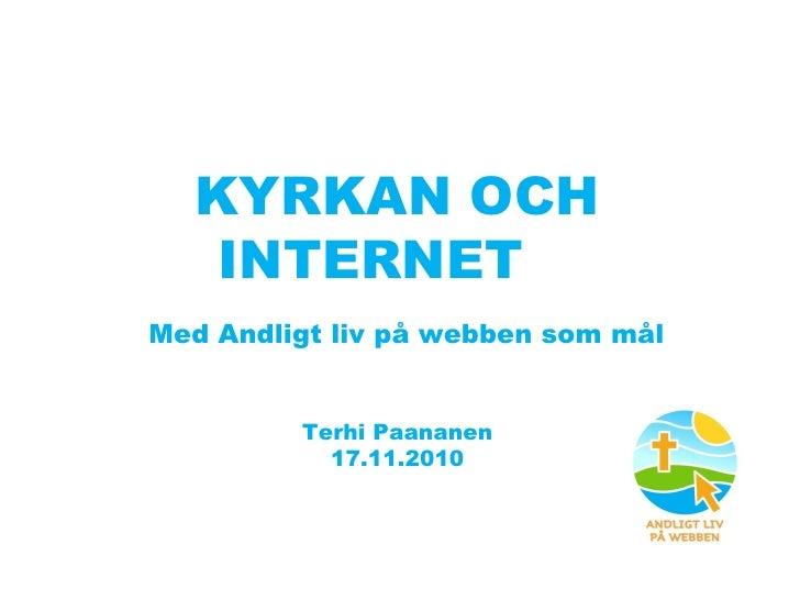 KYRKAN OCH INTERNET    Med Andligt liv på webben som mål Terhi Paananen 17.11.2010